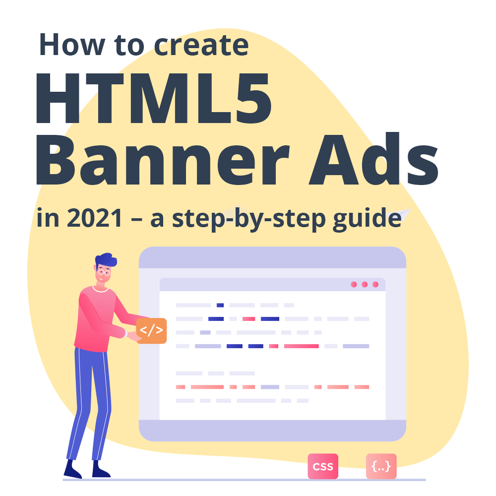 How to create HTML5 banner ads in 2021 – a step-by-step guide